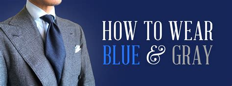 blue color combinations how to wear blue gray a classic menswear color