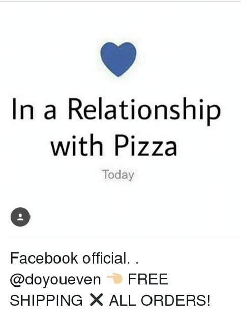 Relationship Memes Facebook - in a relationship with pizza today facebook official