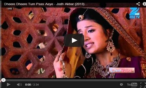 theme songs jodha akbar jodha akbar title song dheere dheere lyrics full video