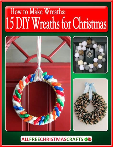 how to make wreaths 15 diy wreaths for christmas ebook
