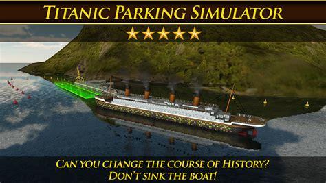 titanic boat game app shopper titanic parking simulator game real boat