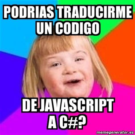 Meme Generator Javascript - meme retard girl podrias traducirme un codigo de