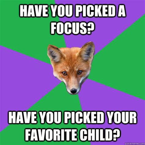 Favorite Child Meme - have you picked a focus have you picked your favorite