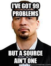 I Ve Got 99 Problems Meme - i ve got 99 problems but a source ain t one chris