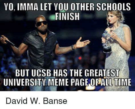 Uc Meme - yo imma let you other schools finish but ucsb has the