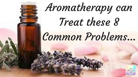 aromatherapy can treat these 8 common problems holistic
