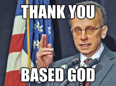 Based God Meme - thank you based god thankyoubasedgodfouts