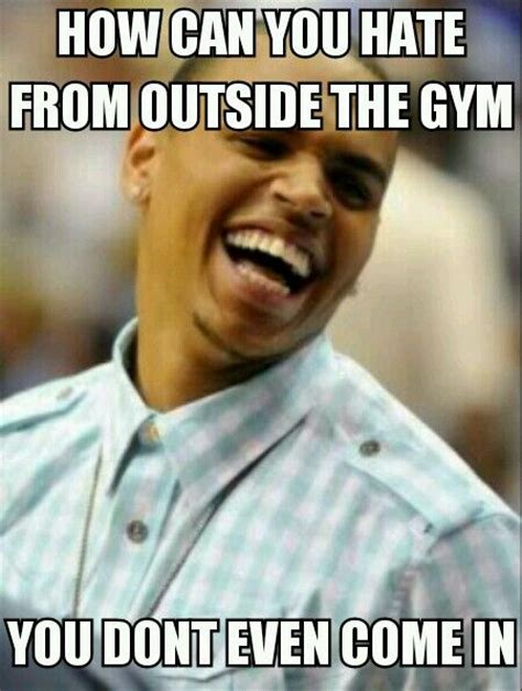 Memes Gym - quot how can you hate from outside the gym you don t even