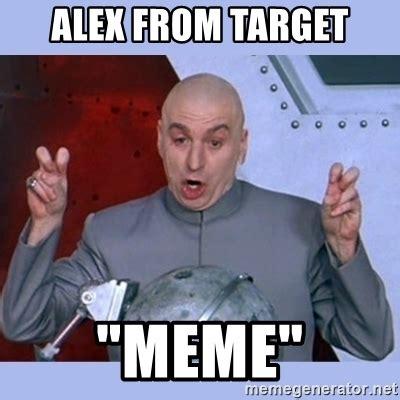Alex Meme - alex from target quot meme quot dr evil meme meme generator