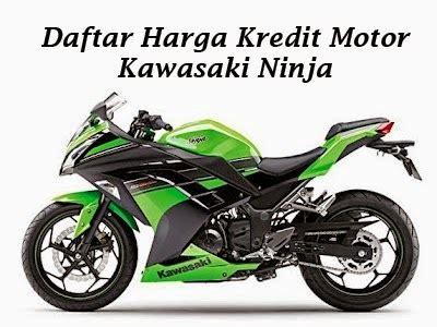harga motor ninja terbaru bulan maret 2015 daftar harga motor daftar harga kredit motor kawasaki ninja terbaru 2014