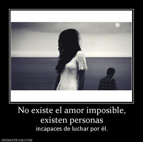 el amor imposible no existe desmotivaciones desmotivaciones no existe el amor imposible existen
