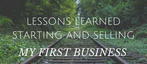Lessons Learned About Businesses by Lessons Learned Starting And Selling My Business