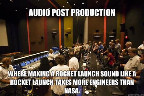 Audio Engineer Meme - audio post production where making a rocket launch sound