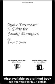Cyber Terrorism: A Guide for Facility Managers: Joseph F