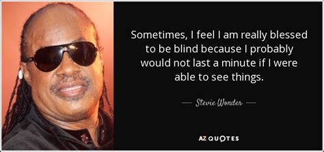 stevie  quote   feel    blessed   blind