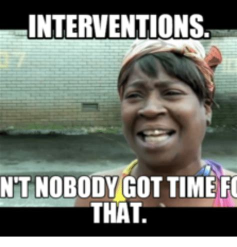 Intervention Meme - interventions nt nobody got time fo that black guy