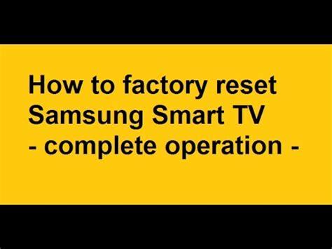 reset samsung smart tv how to factory reset samsung smart tv complete operation