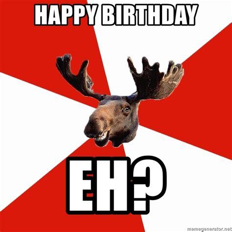 Meme Generator Happy Birthday - happy birthday eh stereotypical canadian moose meme