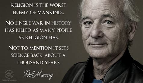 bill murray quotes bill murray said religion is the worst enemy of mankind