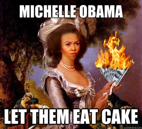 Michelle Meme - michelle obama let them eat cake michelle obama cake