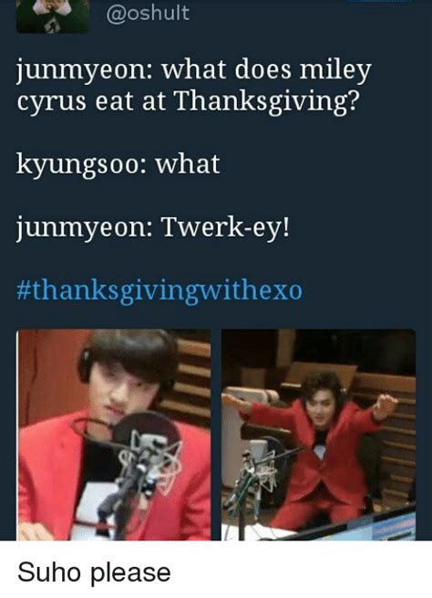 Miley Cyrus Turkey Meme - junmyeon what does miley cyrus eat at thanksgiving kyungs