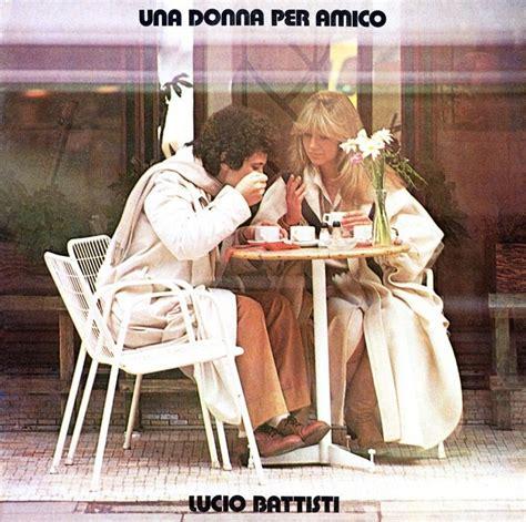 testo la donna mio amico cinque canzoni in italiano da dedicare alla migliore amica