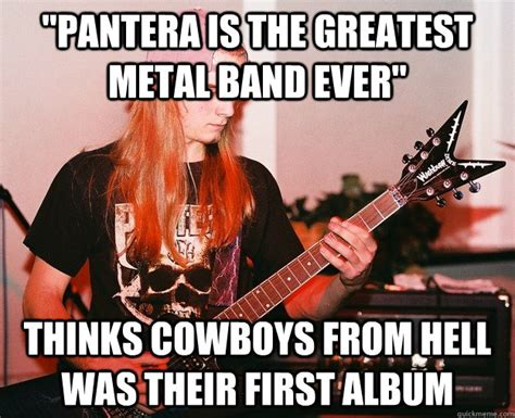 Metal Band Memes - quot pantera is the greatest metal band ever quot thinks cowboys