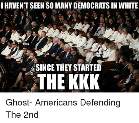 Kkk Meme - i haventseenso manydemocratsin white since they started