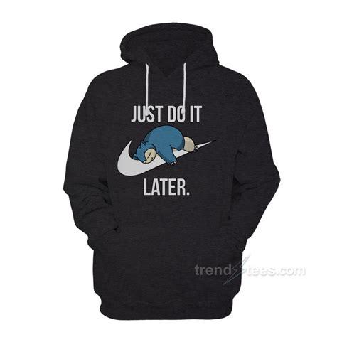 Jaket Nike Just Do It Navy Sweater Hoodie just do it later hoodie nike snorlax women s or men s trendstees
