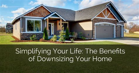 how downsizing your home will change you mamabsinspiredhomemaking simplifying your life the benefits of downsizing your