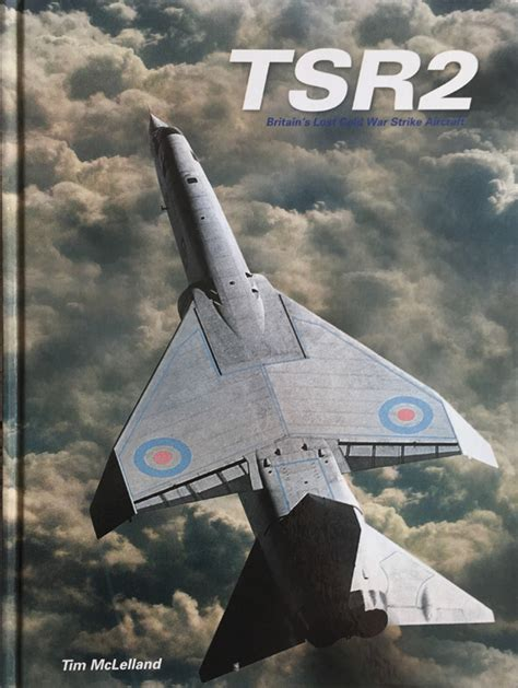 tsr 2 britain s lost cold war strike aircraft by tim mclelland wigan lane books