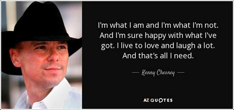 Kenny Chesney Im Not kenny chesney quote i m what i am and i m what i m not