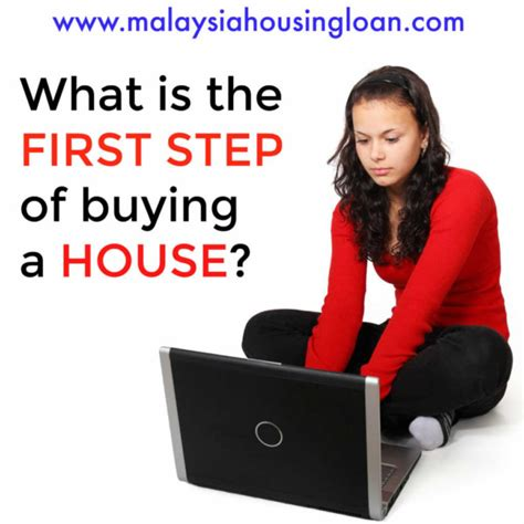 first steps to buying a house what is the first step of buying a house malaysia housing loan
