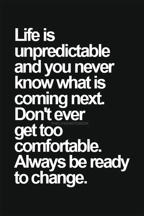 how to be comfortable life is unpredictable and you never know what is coming