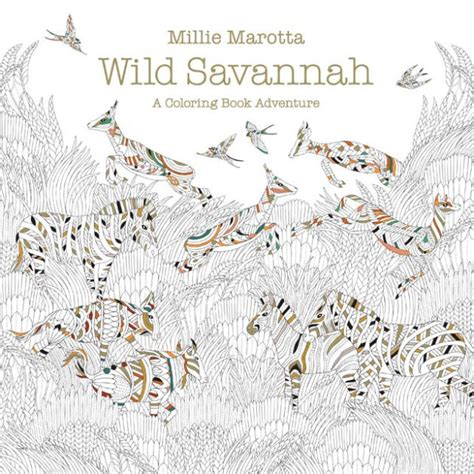 libro millie marottas wild savannah wild savannah a coloring book adventure millie marotta coloring book series by millie