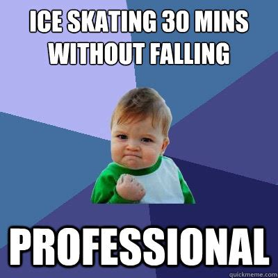 Ice Skating Memes - ice skating 30 mins without falling professional success