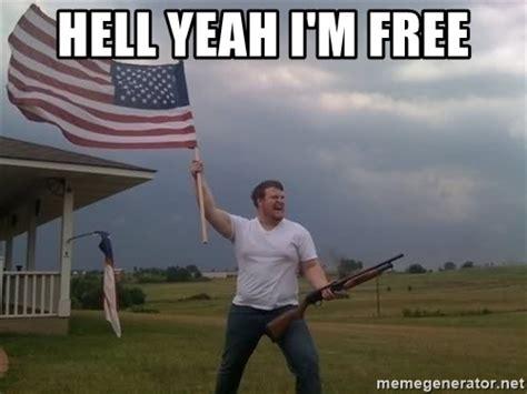 Hell Yeah Meme - hell yeah i m free american flag shotgun guy meme