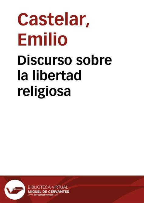 sobre la libertad spanish discurso sobre la libertad religiosa emilio castelar biblioteca virtual miguel de cervantes