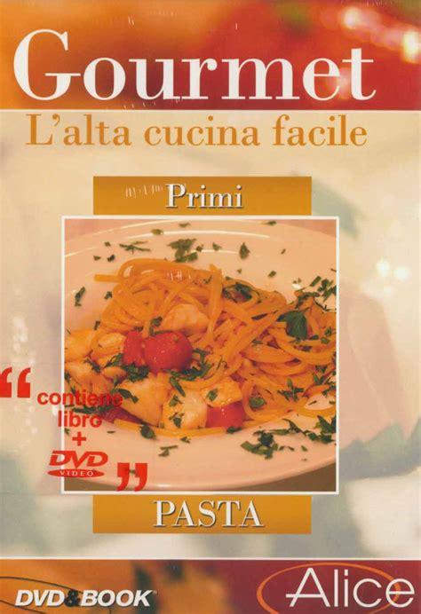 libri alta cucina gourmet l alta cucina facile primi pasta dvd