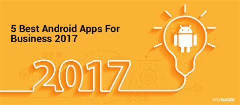 best apps for business 5 best android apps for business 2017