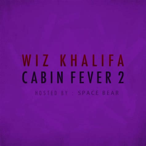 Wiz Kalifa Cabin Fever by Wiz Khalifa Cabin Fever 2 Hosted By Space Mixtape