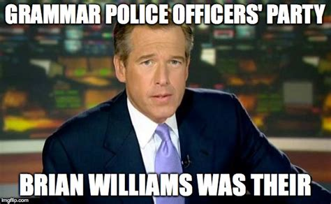 Grammar Police Meme - brian williams was there meme imgflip