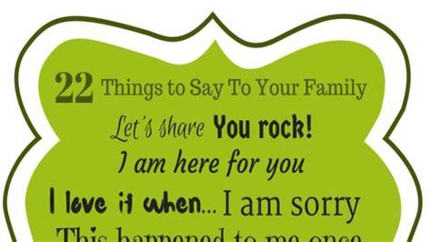 things to say to your 22 things to say to your family