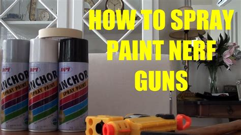 how to keep spray paint how to spray paint a nerf gun