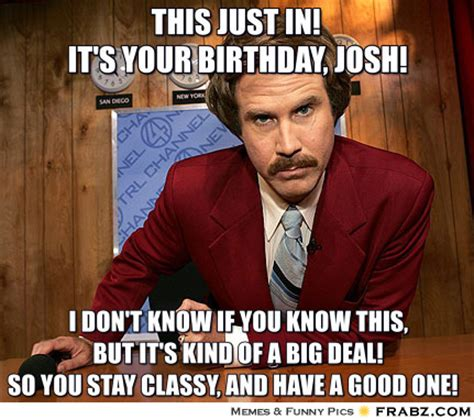 This Just In 2 by This Just In It S Your Birthday Josh Anchorman
