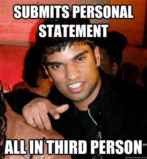 Personal Meme - submits personal statement all in third person future