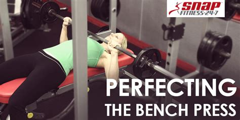 snap fitness bench press workout perfecting the bench press