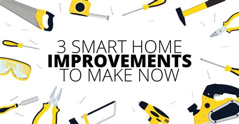 3 smart home improvements to make now