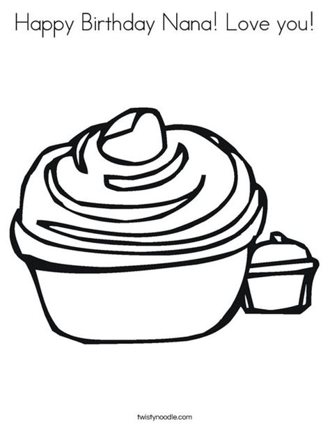 happy birthday cupcake coloring pages happy birthday nana love you coloring page twisty noodle