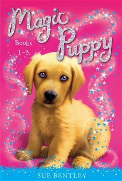 magic puppy books magic puppy books 1 3 sue bentley 9780448484600